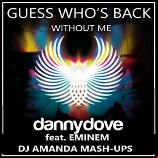 DANNY DOVE feat. EMINEM   GUESS WHO'S BACK WITHOUT ME [DJ AMANDA MASH UPS]