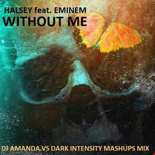 HALSEY feat. EMINEM   WITHOUT ME [DJ AMANDA VS DARK INTENSITY MASHUPS MIX]