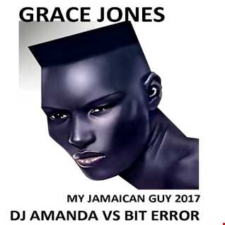 GRACE JONES   MY JAMAICAN GUY 2017 [DJ AMANDA VS BIT ERROR]