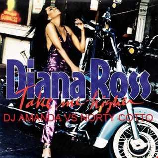 DIANA ROSS   TAKE ME HIGHER [DJ AMANDA VS NORTY COTTO]