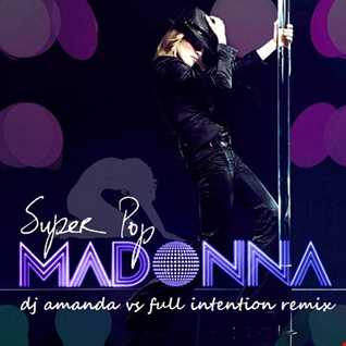 MADONNA   SUPERPOP 2020 (DJ AMANDA VS FULL INTENTION REMIX)