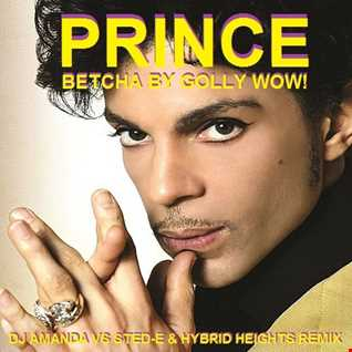 PRINCE   BETCHA BY GOLLY WOW! 2020 (DJ AMANDA VS STED E & HYBRID HEIGHTS REMIX)
