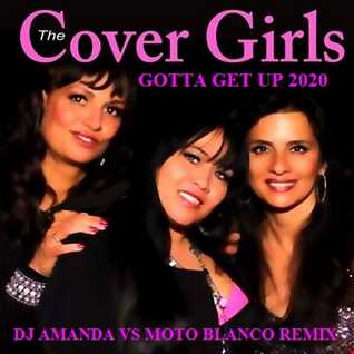THE COVER GIRLS   GOTTA GET UP 2020 (DJ AMANDA VS MOTO BLANCO REMIX)