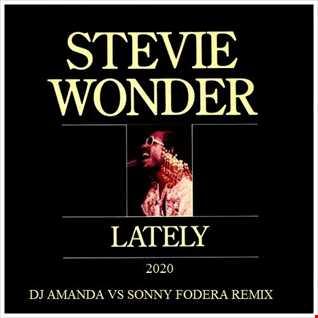 STEVIE WONDER   LATELY 2020 (DJ AMANDA VS SONNY FODERA REMIX)