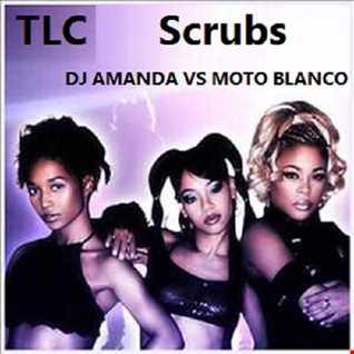 TLC   SCRUBS [DJ AMANDA VS MOTO BLANCO MASHUPS MIX)