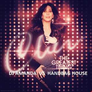 CHER   THE GREATEST THING [DJ AMANDA VS HANDBAG HOUSE]