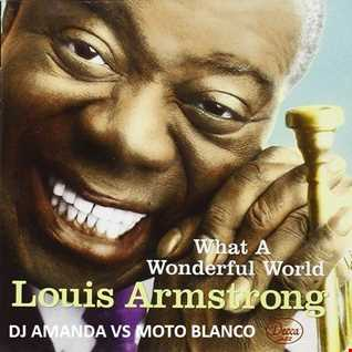 LOUIS ARMSTRONG   WHAT A WONDERFUL WORLD [ DJ AMANDA VS MOTO BLANCO]