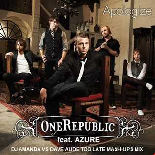 ONE REPUBLIC feat. AZURE   APOLOGIZE [DJ AMANDA VS. DAVE AUDE TOO LATE MASHUPS MIX]