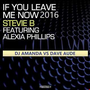 STEVIE B feat. ALEXIA PHILLIPS   IF YOU LEAVE ME NOW 2016 [DJ AMANDA VS DAVE AUDE]