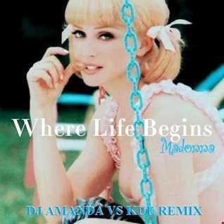 MADONNA   WHERE LIFE BEGINS 2020 (DJ AMANDA VS KUE REMIX)