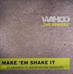 WAHOO MAKE EM SHAKE IT SLOW DOWN (DJ AMANDA VS JASON NEVINS MASHUPS MIX)