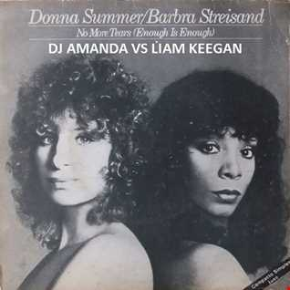 DONNA SUMMER  & BARBRA STREISAND   NO MORE TEARS 2016 [DJ AMANDA VS LIAM KEEGAN] [TEST MIX]