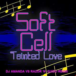 SOFT CELL   TAINTED LOVE 2020 (DJ AMANDA VS RAZOR 'N' GUIDO REMIX)