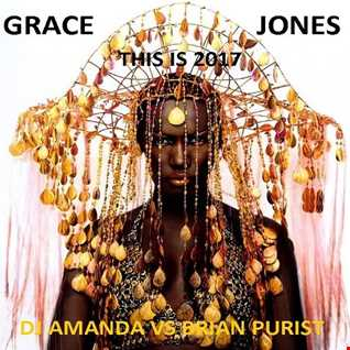 GRACE JONES   THIS IS 2017 [DJ AMANDA VS BRIAN PURIST]
