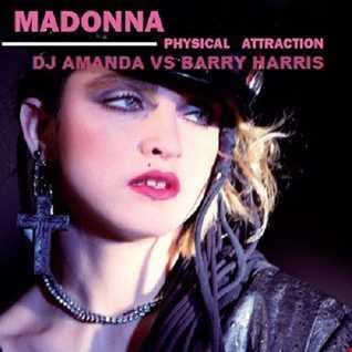 MADONNA   PHYSICAL ATTRACTION DJ AMANDA VS BARRY HARRIS]