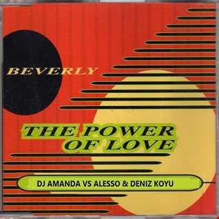 BEVERLY   THE POWER OF LOVE 2016 [ DJ AMANDA VS ALESSO & DENIZ KOYU]
