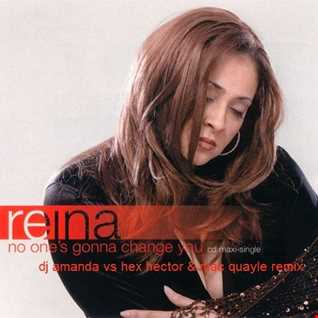 REINA   NO ONE'S GONNA CHANGE YOU (DJ AMANDA VS HEX HECTOR & MAC QUAYLE MASHUPS REMIX)