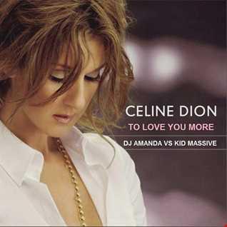 CELINE DION   TO LOVE YOU MORE [DJ AMANDA VS KID MASSIVE]