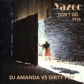 YAZOO   DON'T GO 2016 [DJ AMANDA VS DIRTY POP]