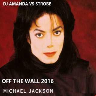 MICHAEL JACKSON   OFF THE WALL 2016 [DJ AMANDA VS STROBE]