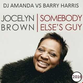 JOCELYN BROWN   SOMEBODY ELSE'S GUY 2016 [DJ AMANDA VS BARRY HARRIS]