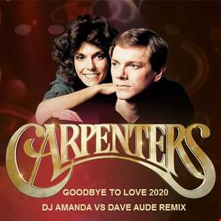CARPENTERS   GOODBYE TO LOVE 2020 (DJ AMANDA VS DAVE AUDE REMIX)