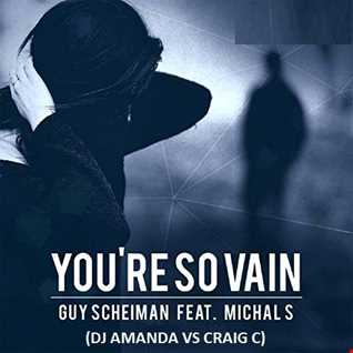 GUY SCHEIMAN   YOU'RE SO VAIN feat. MICHAL S [DJ AMANDA VS CRAIG C]