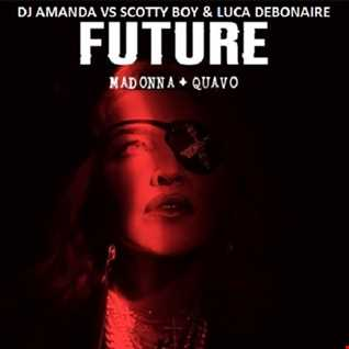 MADONNA + QUAVO   FUTURE [DJ AMANDA VS SCOTTY BOY & LUCA DEBONAIRE]