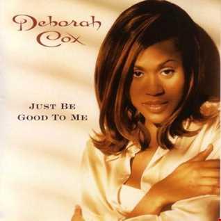 DEBORAH COX   JUST BE GOOD TO ME (DJ AMANDA VS CHRIS COX)