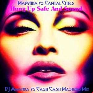 MADONNA VS CAPITAL CITIES   HUNG UP SAFE AND SOUND [DJ AMANDA VS CASH CASH MASHUPS MIX]