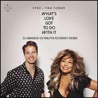 KYGO, TINA TURNER   WHAT'S LOVE GOT TO DO WITH IT (DJ AMANDA VS RALPHI ROSARIO REMIX)