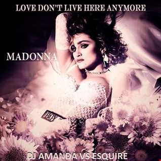 MADONNA   LOVE DON'T LIVE HERE ANYMORE [DJ AMANDA VS ESQUIRE]