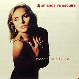 BLONDIE   RAPTURE [DJ AMANDA VS ESQUIRE]