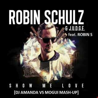 ROBIN SCHULZ and J.U.D.G.E. feat. ROBIN S   SHOW ME LOVE [DJ AMANDA VS MOGUI MASH UP]