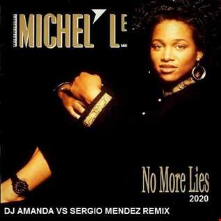 MICHEL'LE   NO MORE LIES 2020 (DJ AMANDA VS SERGIO MENDEZ REMIX)