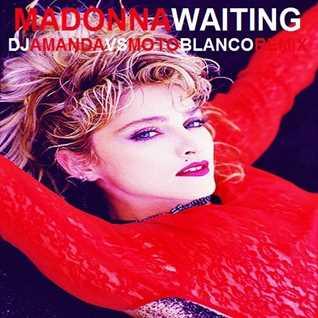 MADONNA   WAITING 2020 (DJ AMANDA VS MOTO BLANCO REMIX)