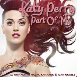 KATY PERRY   PART OF ME [DJ AMANDA VS NACHO CHAPADO & IVAN GUZMAN ]
