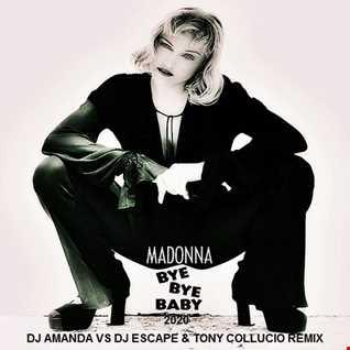 MADONNA   BYE BYE BABY 2020 (DJ AMANDA VS DJ ESCAPE & TONY COLLUCIO REMIX)