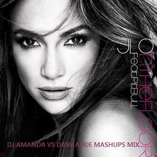 JLO feat. PITBULL  ON THE FLOOR 2K14 [DJ AMANDA VS DAVE AUDE MASHUPS MIX
