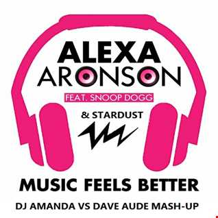 ALEXA ARONSON feat. SNOOP DOG & STARDUST   MUSIC FEELS BETTER [DJ AMANDA VS DAVE AUDE]