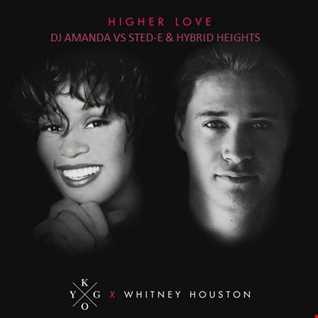 KYGO X WHITNEY HOUSTON   HIGHER LOVE (DJ AMANDA VS STED E & HYBRID HEIGHTS)