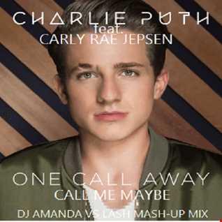 CHARLIE PUTH feat. CARLY RAE JEPSEN   ONE CALL AWAY, CALL ME MAYBE [DJ AMANDA VS LASH MASH UP MIX]