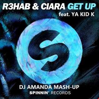 R3HAB & CIARA feat. YA KID K   GET UP [DJ AMANDA MASH UP]