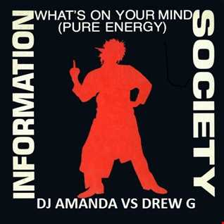 INFORMATION SOCIETY   WHAT'S ON YOUR MIND [DJ AMANDA VS DREW G]