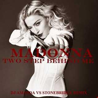 MADONNA   TWO STEPS BEHIND ME 2020 (DJ AMANDA VS STONEBRIDGE REMIX)