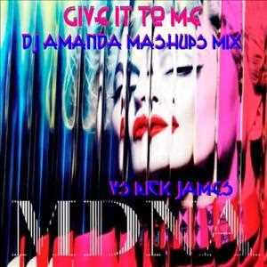 MADONNA VS RICK JAMES   GIVE IT TO ME (DJ AMANDA MASHUPS MIX)