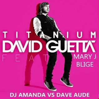 DAVID GUETTA feat. SIA & MARY J BLIGE   TITANIUM 2016 [DJ AMANDA VS DAVE AUDE]