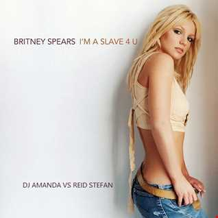 BRITNEY SPEARS   I'M A SLAVE FOR U 2016 [DJ AMANDA VS REID STEFAN]