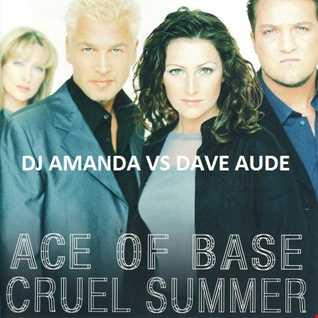 ACE OF BASS   CRUEL SUMMER [DJ AMANDA VS DAVE AUDE]