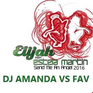 ELIJAH feat. ESTELA MARTIN   SEND ME AN ANGEL 2016 [DJ AMANDA VS FAV]